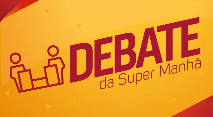 Debate da Super Manhã