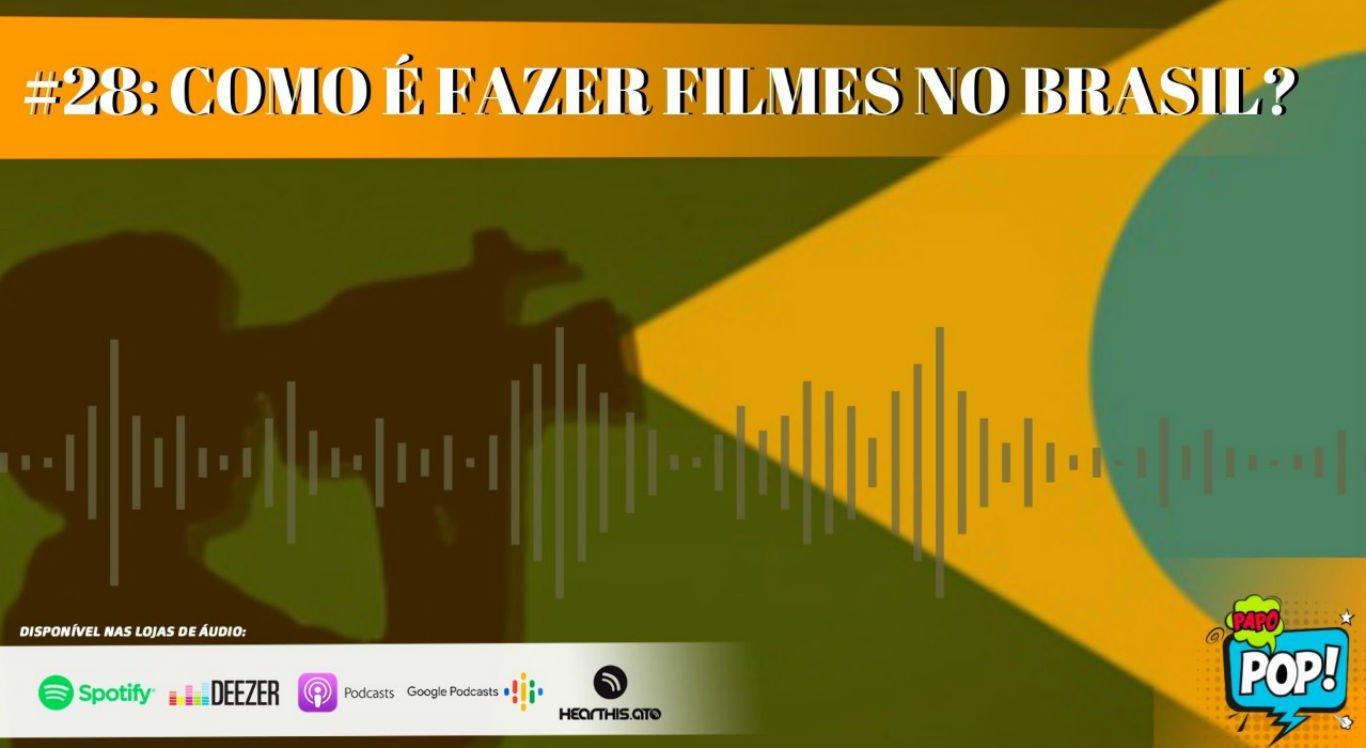 Papo Pop desta semana é sobre como fazer filmes no Brasil