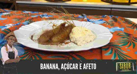 Banana, Açúcar e Afeto: receita especial do Chef Rivandro França do Sabor da Gente