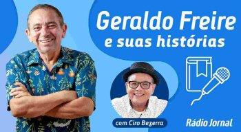 Podcast / Geraldo Freire e suas histórias