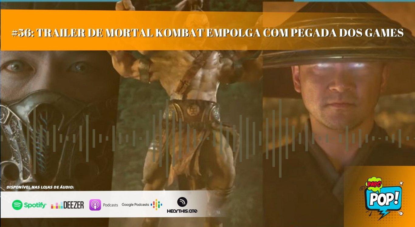 PAPO POP #56: Trailer de Mortal Kombat empolga com pegada dos games