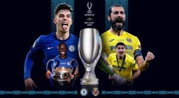 Chelsea e Villarreal decidem o título da Supercopa da Uefa de 2021