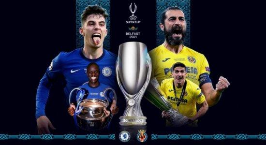Chelsea x Villarreal: onde assistir ao vivo pela Supercopa da Uefa, prováveis escalações e informações do jogo
